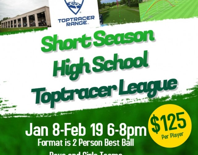 Short Season High School Toptracer League Jan 8-Feb 19 6-8pm
